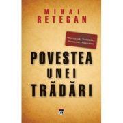 Povestea unei tradari. Spionajul britanic in Romania - Mihai Retegan