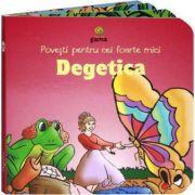 Povesti pentru cei foarte mici - Degetica