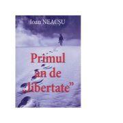 Primul an de liberatate - Ioan Neacsu