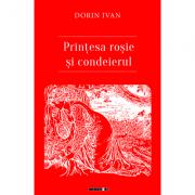 Printesa rosie si condeierul - Dorin Ivan