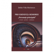 "Pro‑Eminenta Memoriei sau ""Personaje principale"" Evocari – Portrete – Confesiuni - Stefan Vida Marinescu"