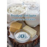Produse din lapte preparate in bucatarie - Eva Schiefer