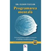 Programarea mentala. De la persuasiune si spalare a creierului la self-help si metafizica practica. Editie revizuita. Include CD Inner Talk* pentru antrenarea mintii - Eldon Taylor