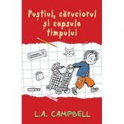 Pustiul, caruciorul si capsula timpului - L. A. Campbell