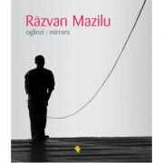 Razvan Mazilu. Oglinzi. Mirrors - Denise Radulescu
