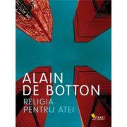 Religia pentru atei - Alain de Botton. Traducere de Mihaela Ghita