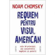 Requiem pentru visul american. Cele 10 principii ale concentrarii bogatiei si puterii - Noam Chomsky
