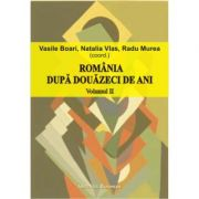 Romania dupa douazeci de ani (volumul II) - Radu Murea, Vasile Boari, Natalia Vlas