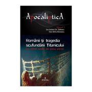 Romanii si tragedia scufundarii Titanicului. Vol. 1 - Boerescu Dan-Silviu, Tarlescu Ioan Andrei Gh.