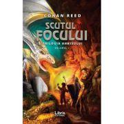 Scutul focului. Trilogia Ahkisului, Volumul 1 - Conan Reed