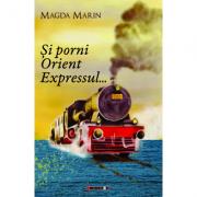 Si porni Orient Expressul... - Magda Marin