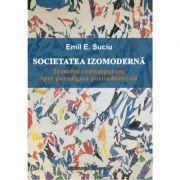 Societatea izomoderna. Tranzitii contemporane spre paradigma postindustriala - Emil E. Suciu
