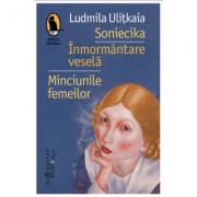 Soniecika. Inmormantare vesela. Minciunile femeilor - Ludmila Ulitkaia