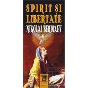 Spirit si ibertate - Nikolai Berdiaev