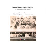 Supravietuind comunismului. Istorie, Memorie, Uitare - Maria Matenoiu, Mihai Gheorghiu