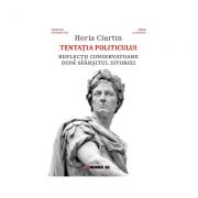 Tentatia politicului - reflectii conservatoare dupa sfarsitul istoriei - Horia Ciurtin
