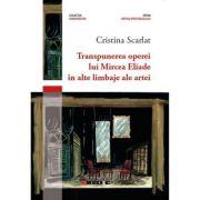 Transpunerea operei lui Mircea Eliade in alte limbaje ale artei - Cristina Scarlat