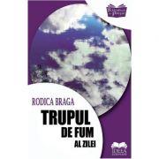 Trupul de fum al zilei - Rodica Braga