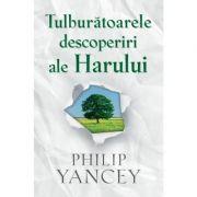 Tulburatoarele descoperiri ale Harului - Philip Yancey