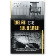 Tunelurile de sub zidul Berlinului - Greg Mitchell