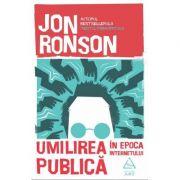 Umilirea publica in epoca internetului - Jon Ronson