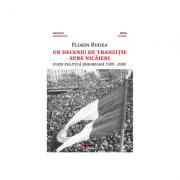 Un deceniu de tranzitie spre nicaieri - Viata politica bihoreana 1989-2000 - Florin Budea