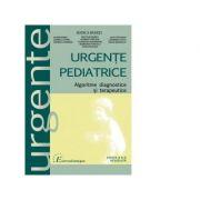 Urgente pediatrice. Algoritme, diagnostice si terapeutice - Rodica Badeti, Alina Babeu, Daniela Chiru, Daniela Damian