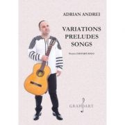 Variations, Preludes, Songs. Chitara solo - Adrian Andrei