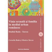 Viata sexuala si familia in mediul urban romanesc - Cornelia Rada, Monica Tarcea