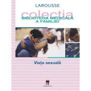 Viata sexuala. Larousse. Biblioteca Medicala a Familiei