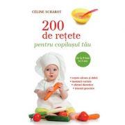 200 de retete pentru copilasul tau - Celine Scharot