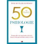 50 de clasici. Psihologie. Sinteza celor mai importante 50 de carti despre minte, personalitate si natura umana - Tom Butler-Bowdon