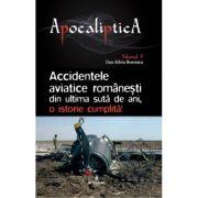Accidentele aviatice romanesti din ultima suta de ani, o istorie cumplita - Dan-Silviu Boerescu