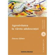 Agresivitatea la varsta adolescentei - Simona Eftimie