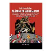 """Alaturi de Wehrmacht. """"Cruciada impotriva bolsevismului"""": Aliati, voluntari, auxiliari 1941-1945 - Rolf-Dieter Müller"""
