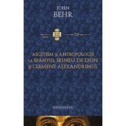 Ascetism si antropologie la Sfantul Irineu de Lyon si Clement Alexandrinul - Pr. John Behr
