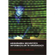 Asigurarea securitatii informatiilor in organizatii - Bogdan-Dumitru Tiganoaia