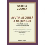 Avutia ascunsa a natiunilor. Ancheta asupra paradisurilor fiscale - Gabriel Zucman