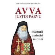 Avva Justin Parvu - marturii, amintiri, minuni - Colectia Din temnite spre Sinaxare