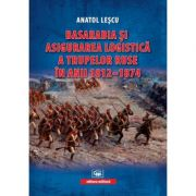 Basarabia si asigurarea logistica a trupelor ruse in anii 1812-1874 - Anatol Lescu