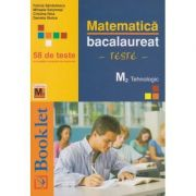 Matematica M2 Tehnologic - Bacalaureat - 58 de teste - Ed. Booklet