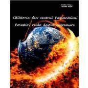 Calatorie din centrul pamantului – Povestiri reale despre cutremure - CRISTIAN CHITARU, NICOLETA BRISAN