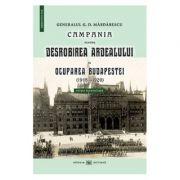 Campania pentru desrobirea Ardealului si ocuparea Budapestei (1918-1920) - Generalul G. D. Mardarescu