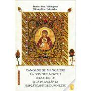Canoane de mangaiere la Domnul Iisus Hristos si la Preasfanta Nascatoare de Dumnezeu - sf. Ioan Mavropous