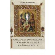 Canoane la dumnezeiasca Schimbare la Fata a Mantuitorului - Matei Kamariotis
