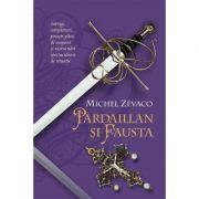 Cavalerii Pardaillan. Pardaillan si Fausta (vol. 6) - Michel Zevaco