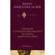 Cele sapte cuvantari encomiastice in cinstea Apostolului Pavel - Sfantul Ioan Gura de Aur