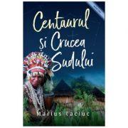 Centaurul si Crucea Sudului - Marius Taciuc