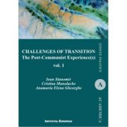 Challenges of Transition. The Post-Communist Experience(s) Vol. 1 - Ioan Stanomir, Cristina Manolache, Anamaria Elena Gheorghe