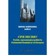 Cine decide? Partide, reprezentanti si politici in Parlamentul Romaniei si cel European - Sergiu Gherghina